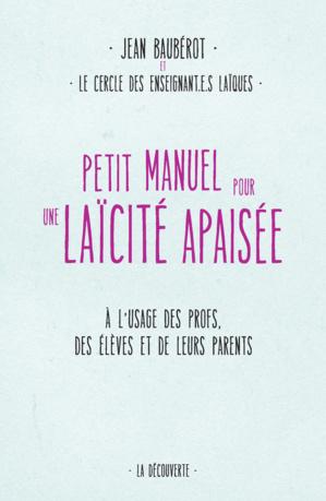 Petit manuel pour une laïcité apaisée, de Jean Baubérot et le Cercle des enseignant-e-s laïques