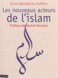 Les nouveaux acteurs de l'islam, par Anne-Bénédicte Hoffner