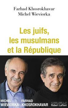 Les juifs, les musulmans et la République, de Farhad Khosrokhavar et Michel Wieviorka