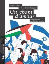 Un chant d'amour. Israël-Palestine, une histoire française, de Alain Gresh et Hélène Aldeguer