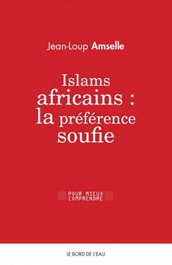 Islams africains : la préférence soufie, par Jean-Loup Amselle