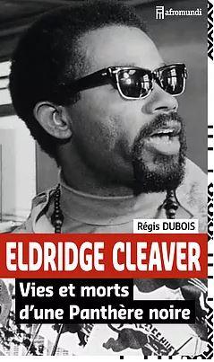 Eldridge Cleaver - Vies et morts d'une Panthère noire, par Régis Dubois