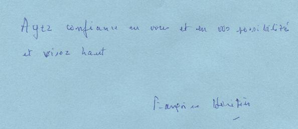 « Ayez confiance en vous et en vos possibilités, et visez haut. » Dédicace adressée par l'anthropologue Françoise Héritier aux élèves du lycée Benjamin-Franklin, à Orléans, après une conférence qu'elle y a tenue le 8 mars 2011. Françoise Héritier est décédée le 15 novembre 2015.