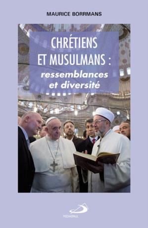 « Chrétiens et musulmans : ressemblances et diversité » est un des derniers ouvrages que Maurice Borrmans a fait paraitre (Éd. Médiaspaul, 2015).