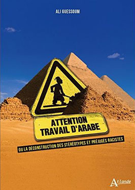 Attention, travail d'Arabe : l'ouvrage humoristico-politique d'Ali Guessoum