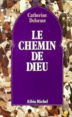 Publié en 1979 chez Albin Michel par Henry Bonnier, « Le Chemin de Dieu », unique témoignage de Catherine Delorme, mystique soufie de la tariqa tidjaniyya, est actuellement épuisé.
