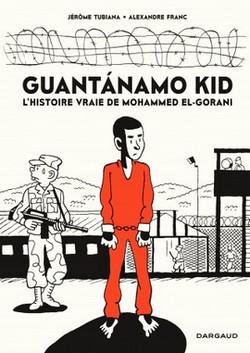 Guantanamo Kid, L'histoire vraie de Mohammed El-Gorani, par Alexandre Franc et Jérôme Tubiana