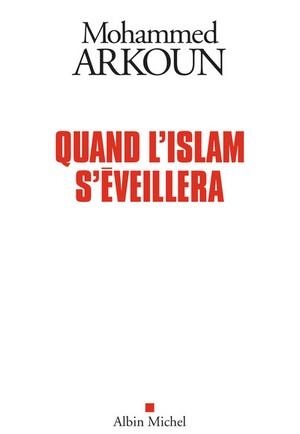 Quand l'islam s'éveillera, par Mohammed Arkoun