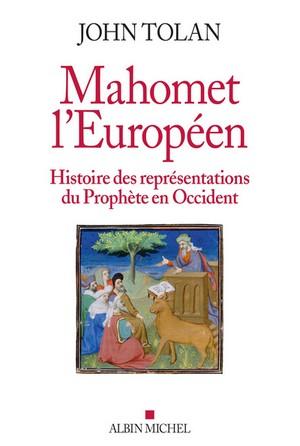 Mahomet l'Européen, Histoire des représentations du Prophète en Occident, par John Tolan