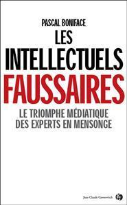 « Les intellectuels faussaires : le triomphe médiatique des experts en mensonge »