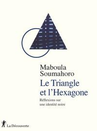 Le Triangle et l'Hexagone. Réflexions sur une identité noire, par Maboula Soumahoro