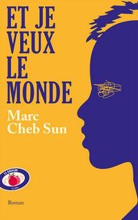 « Et je veux le monde », un roman miroir de la société française, de Marc Cheb Sun