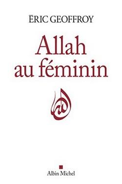 Allah se révèle au féminin, une réalité occultée mais essentielle de l'islam