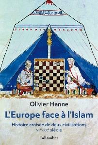 L'Europe face à l'Islam, l'histoire croisée de deux civilisations, par Olivier Hanne