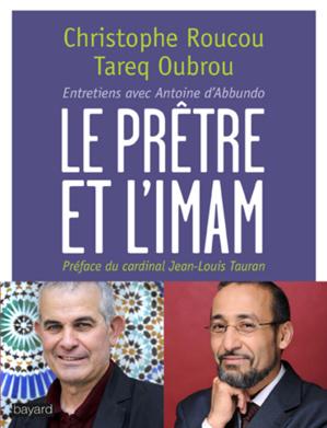 Le Prêtre et l'Imam, de Christophe Roucou et Tareq Oubrou