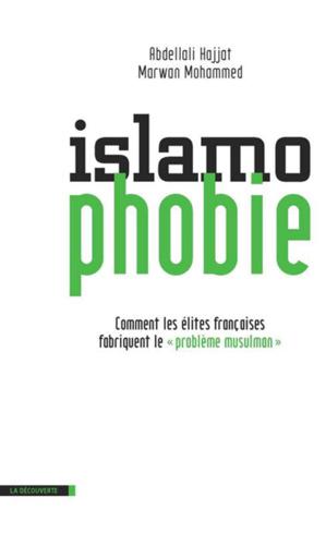 Islamophobie, de Abdellali Hajjat et Marwan Mohammed