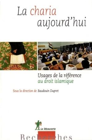 La charia aujourd'hui. Usages de la référence au droit islamique