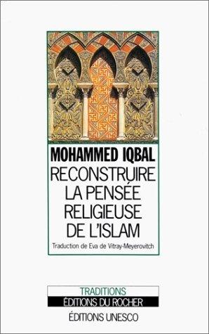Reconstruire la pensée religieuse de l'islam, de Mohammed Iqbal