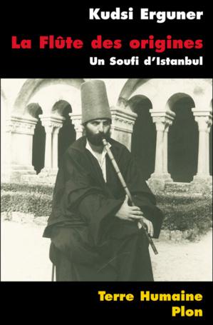 La Flûte des origines, un soufi d'Istanbul, de Kudsi Erguner