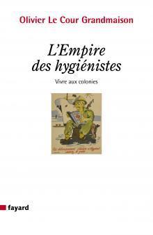 L'Empire des hygiénistes, de Olivier Le Cour Grandmaison
