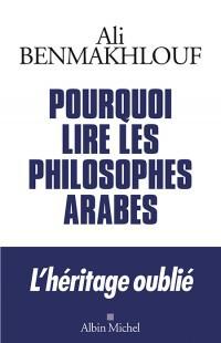 Pourquoi lire les philosophes arabes, d'Ali Benmakhlouf