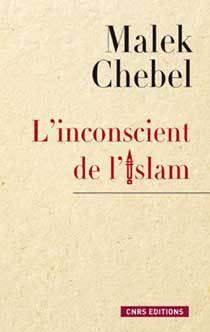 L'Inconscient de l'islam, de Malek Chebel