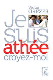 Je suis athée, croyez-moi, de Victor Grèzes