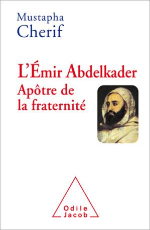 L'Émir Abdelkader, apôtre de la fraternité, de Mustapha Chérif
