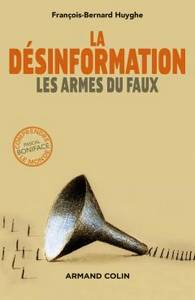 La désinformation, les armes du faux, de François-Bernard Huyghe