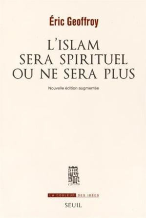 L'islam sera spirituel ou ne sera plus, d'Eric Geoffroy