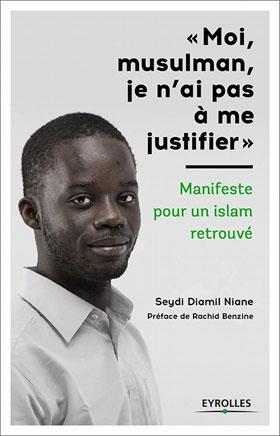 Moi, musulman, je n'ai pas à me justifier. Manifeste pour un islam retrouvé, de Seydi Diamil Niane