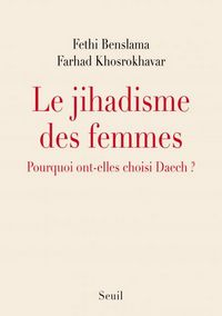 Le jihadisme des femmes. Pourquoi ont-elles choisi Daesh ? Par Fethi Benslama et Farhad Khosrokhavar