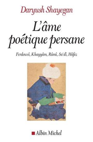 L'Ame poétique persane, par Daryush Shayegan