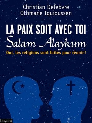 La paix soit avec toi, Salam Alaykum, de Christian Defebvre et Othmane Iquioussen