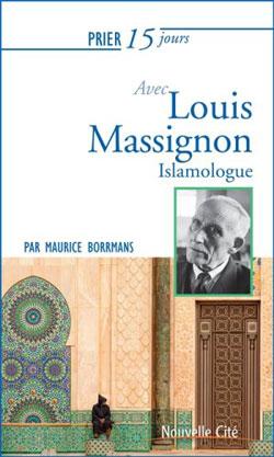 Le texte « Prier 15 jours avec Louis Massignon, islamologue » du P. Maurice Borrmans est paru en mai 2016.