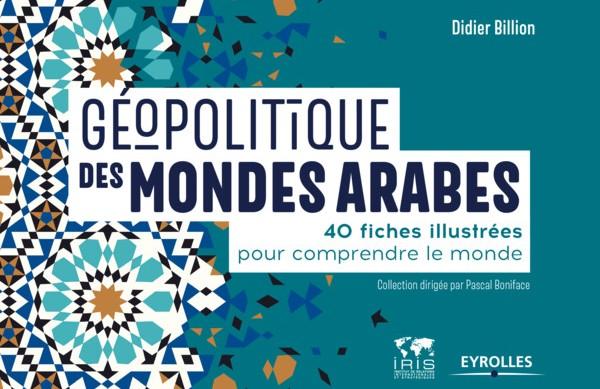 Géopolitique des mondes arabes, par Didier Billion