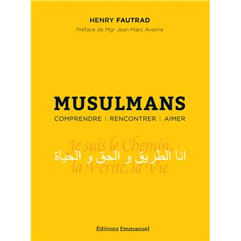 Musulmans - Comprendre, rencontrer, aimer, par Henry Fautrad