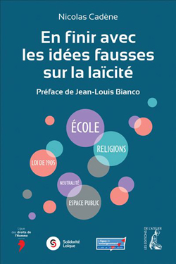 En finir avec les idées fausses sur la laïcité, par Nicolas Cadène