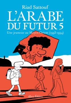L'Arabe du futur 5, par Riad Sattouf, le talent toujours au rendez-vous