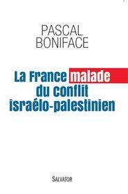 La France malade du conflit israélo-palestinien, de Pascal Boniface