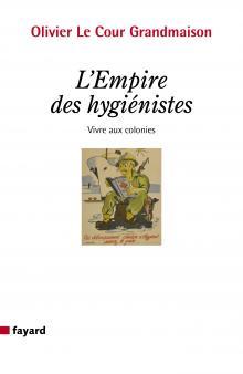 L'Empire des hygiénistes, d'Olivier Le Cour Grandmaison