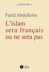 Farid Abdelkrim : franciser l'islam en France, incha Allah !