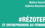 Rézoter et entreprendre au féminin, par Sabrina Boucherit et Naïma Guerziz