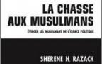 La chasse aux musulmans. Evincer les musulmans de l'espace politique