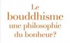 Le bouddhisme : une philosophie du bonheur ?