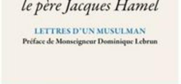 Requiem pour le père Jacques Hamel. Lettres d'un musulman, par Mohammed Nadim