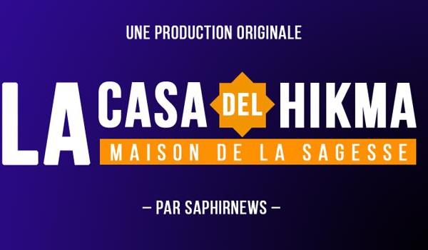 La Casa del Hikma : la série originale pour déconstruire des idées reçues
