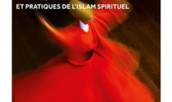Le soufisme - Histoire, fondements et pratiques de l'islam spirituel, par Eric Geoffroy