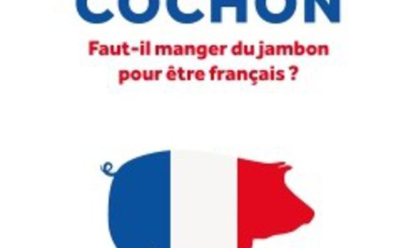 Le complexe du cochon : Faut-il manger du jambon pour être français ?